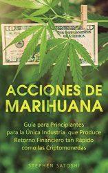 Acciones de Marihuana: Guía para Principiantes para la Única Industria que Produce Retorno Financiero tan Rápido como las Criptomonedas (Spanish Edition)