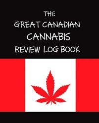 The Great Canadian Cannabis Review Log Book: Journal for Marijuana Strains Sampled – Medical, Recreational – Flower Bud, Concentrate or Edible