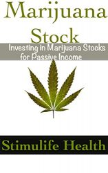 Marijuana Stock : Investing in Marijuana Stocks for Passive Income