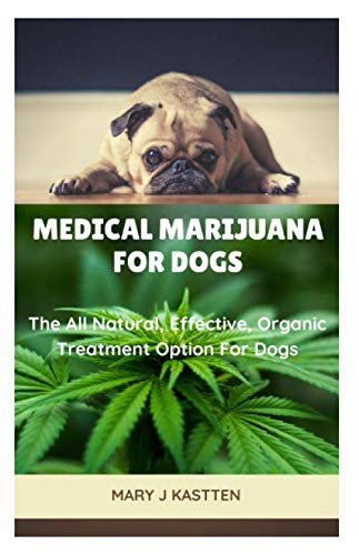 MEDICAL MARIJUANA FOR DOGS: The All Natural, Effective, Organic Treatment Option For Dogs