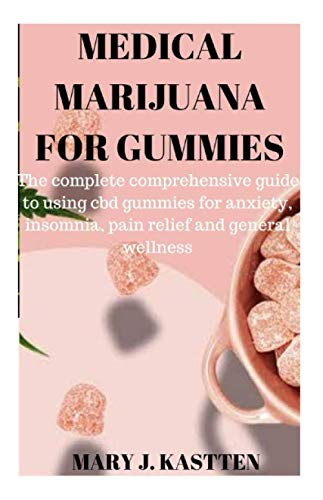 MEDICAL MARIJUANA FOR GUMMIES: The Complete Comprehensive guide to using cbd gummies for anxiety, insomnia, pain relief and general wellness