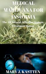 MEDICAL MARIJUANA FOR INSOMNIA: The All NAtural, Effective Organic Treatment Option