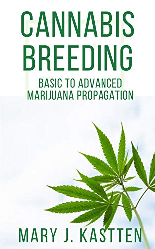 CANNABIS BREEDING: BASIC TO ADVANCED MARIJUANA PROPAGATION