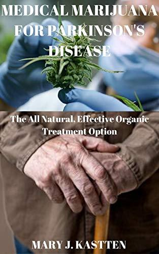 MEDICAL MARIJUANA FOR PARKINSON'S DISEASE: The All Natural, Effective Organic Treatment Option