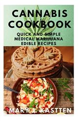 CANNABIS COOKBOOK: QUICK AND SIMPLE MEDICAL MARIJUANA EDIBLE RECIPES