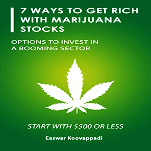 7 Ways to Get Rich with Marijuana Stocks: Options to Invest in a Booming Sector: Invest for a Secure Future, Book 1