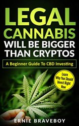 Legal Cannabis Will Be Bigger Than Cryptos Learn Why You Should Invest Right Now A Beginner Guide To CBD Investing