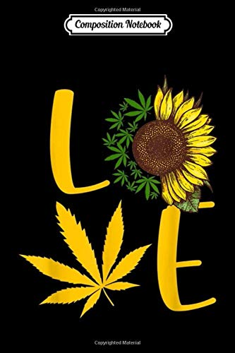 Composition Notebook: Love Weed Sunflower Love Cannabis Trending Gift Mother Father Day Journal/Notebook Blank Lined Ruled 6×9 100 Pages