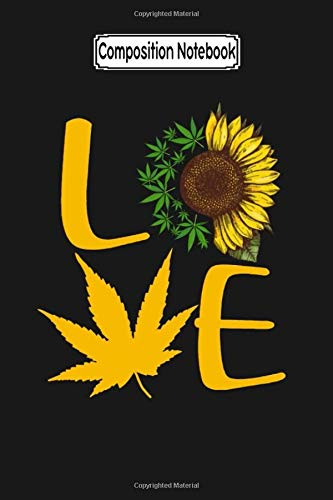 Composition Notebook: Love Weed Cannabis Sunflower Sunflower Weed – Trending Notebook for Mother Father Day Journal/Notebook Blank Lined Ruled 6×9 100 Pages