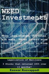 Weed Investments: When Laws change Fortunes are made. Legalization of Marijuana offers huge possibilities of returns over short term and long term (Investing Secrets Book 2)