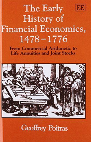 The Early History of Financial Economics, 1478-1776: From Commercial Arithmetic to Life Annuities and Joint Stocks