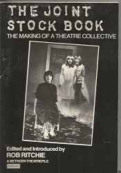 The Joint Stock Book: The Making of a Theatre Collective (Methuen Theatrefile)