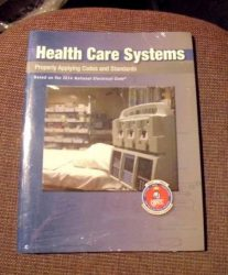 Health Care Systems: Properly Applying Codes and Standards: Based on 2014 National Electrical Code
