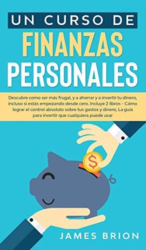 Un Curso de Finanzas Personales: Descubre Como ser más Frutal y a Ahorrar y a Invertir tu Dinero, Incluso si estás Empezando desde Cero. Incluye 2 … que Cualquiera pued (Spanish Edition)