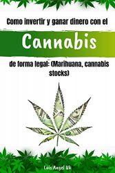 Como invertir y ganar dinero con el cannabis de forma legal: (Marihuana, Cannabis stocks) (Spanish Edition)