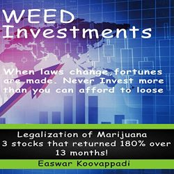 Weed Investments: When Laws Change Fortunes Are Made. Legalization of Marijuana Offers Huge Possibilities of Returns Over Short Term and Long Term: Investing Secrets, Book 2