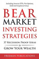 Bear Market Investing Strategies: 37 Recession-Proof Ideas to Grow Your Wealth – Including Inverse ETFs, Put Options, Gold & Cryptocurrency
