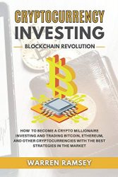 CRYPTOCURRENCY INVESTING Blockchain Revolution: How To Become a Crypto Millionaire Investing and Trading Bitcoin, Ethereum and Other Cryptocurrencies with the Best Strategies in the Market