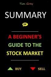 SUMMARY OF A BEGINNER'S GUIDE TO THE STOCK MARKET