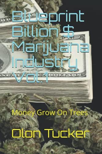 Blueprint Billion $ Marijuana Industry Vol.1: Money Grow On Trees