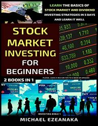 Stock Market Investing For Beginners (2 Books In 1): Learn The Basics Of Stock Market And Dividend Investing Strategies In 5 Days And Learn It Well (Investing Bible)