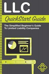 LLC QuickStart Guide – The Simplified Beginner's Guide to Limited Liability Companies (QuickStart Guides™ – Business)