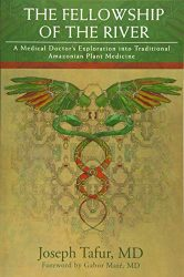 The Fellowship of the River: A Medical Doctor's Exploration into Traditional Amazonian Plant Medicine