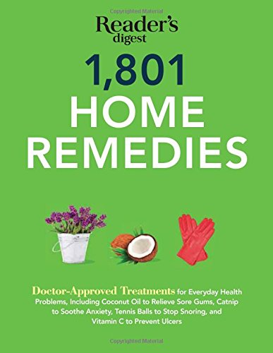 1801 Home Remedies: Doctor-Approved Treatments for Everyday Health Problems Including Coconut Oil to Relieve Sore Gums, Catnip to Sooth Anxiety, … C to Prevent Ulcers (Save Time, Save Money)